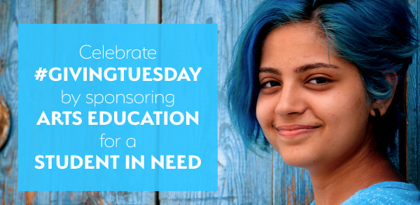 HERO IMAGE: Celebrate #GivingTuesday by Sponsoring Arts Education for a Student in Need