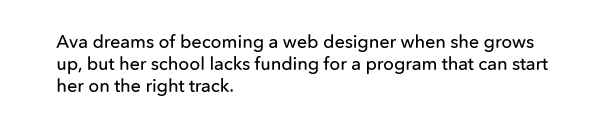 Ava dreams of becoming a web designer but her school lacks the funding