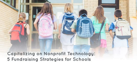Capitalizing on Nonprofit Technology: 5 Fundraising Strategies for Schools