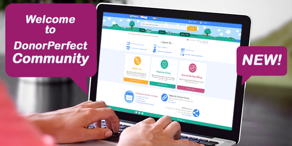DonorPerfect Community is a dynamic, centralized resource center to connect with other nonprofits, get answers and learn new features.