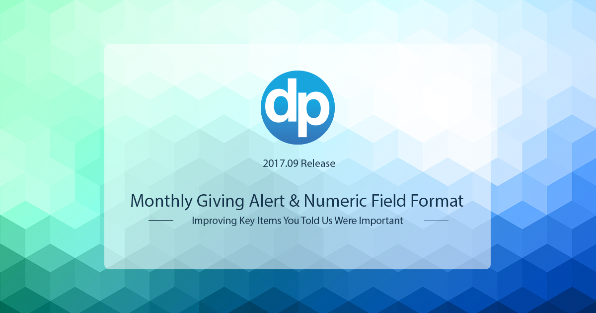 DonorPerfect 2017.09 improved Monthly Giving alerts and added additional numeric field formatting.