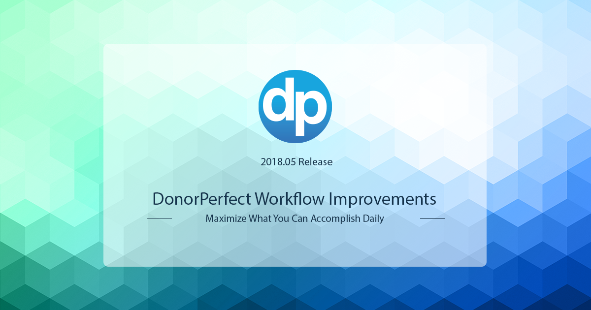 Maximize what you can accomplish daily and maintain your database with new DonorPerfect workflow improvements.