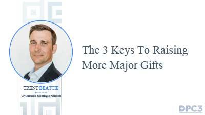3 keys to raising major gifts